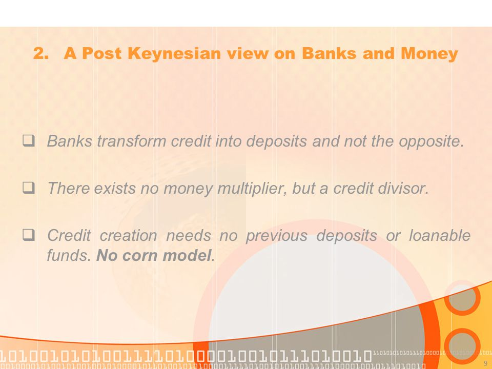 9 Banks transform credit into deposits and not the opposite.