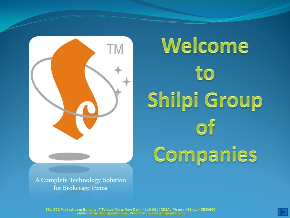 501-502 Prakashdeep Building, 7 Tolstoy Marg, New Delhi - 110 001 INDIA, Ph no :+91-11-43500600 eMail : shilpitech@vsnl.com, Web Site : www.shilpisoft.comshilpitech@vsnl.com www.shilpisoft.com A Complete Technology Solution for Brokerage Firms