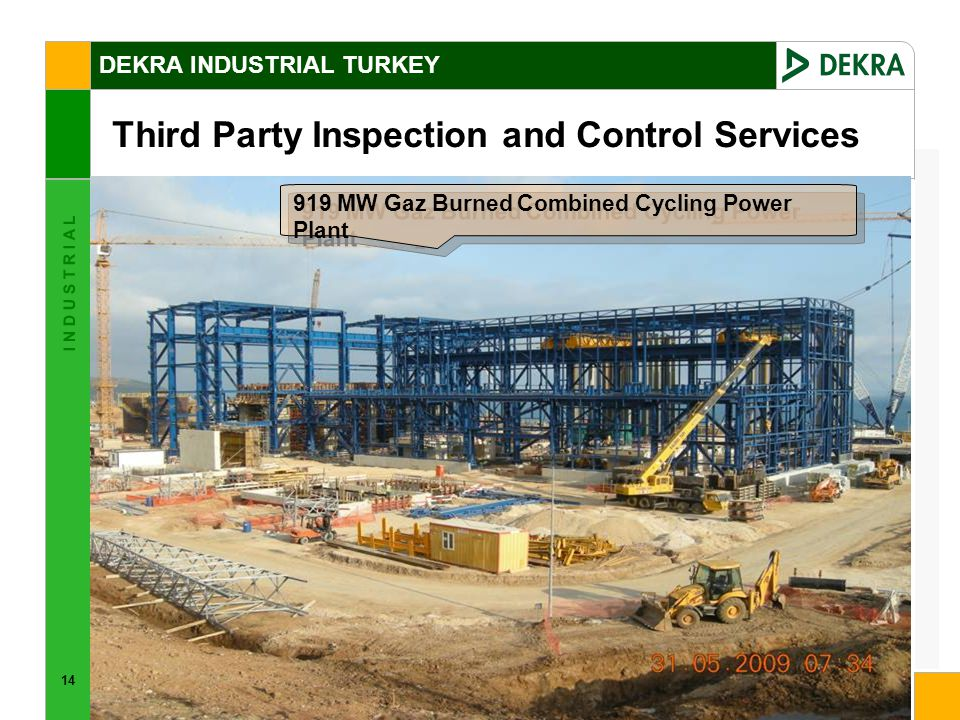14 I N D U S T R I A L DEKRA INDUSTRIAL TURKEY Third Party Inspection and Control Services 919 MW Gaz Burned Combined Cycling Power Plant