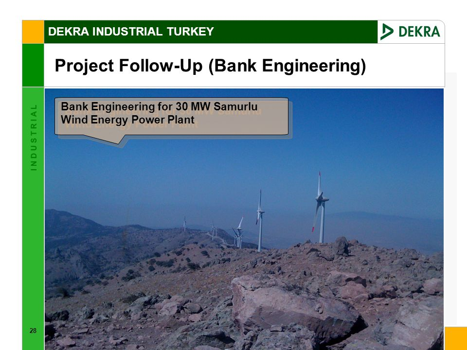 28 I N D U S T R I A L DEKRA INDUSTRIAL TURKEY Project Follow-Up (Bank Engineering) Bank Engineering for 30 MW Samurlu Wind Energy Power Plant