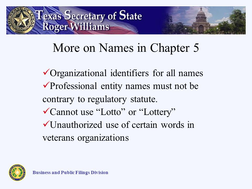 More on Names in Chapter 5 Business and Public Filings Division Organizational identifiers for all names Professional entity names must not be contrary to regulatory statute.
