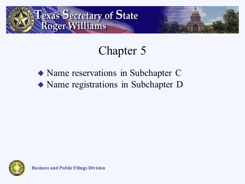 Chapter 5 Business and Public Filings Division Name reservations in Subchapter C Name registrations in Subchapter D