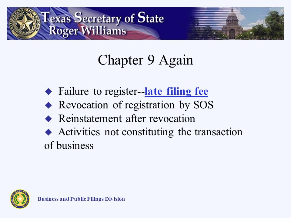 Chapter 9 Again Business and Public Filings Division Failure to register--late filing fee Revocation of registration by SOS Reinstatement after revocation Activities not constituting the transaction of business