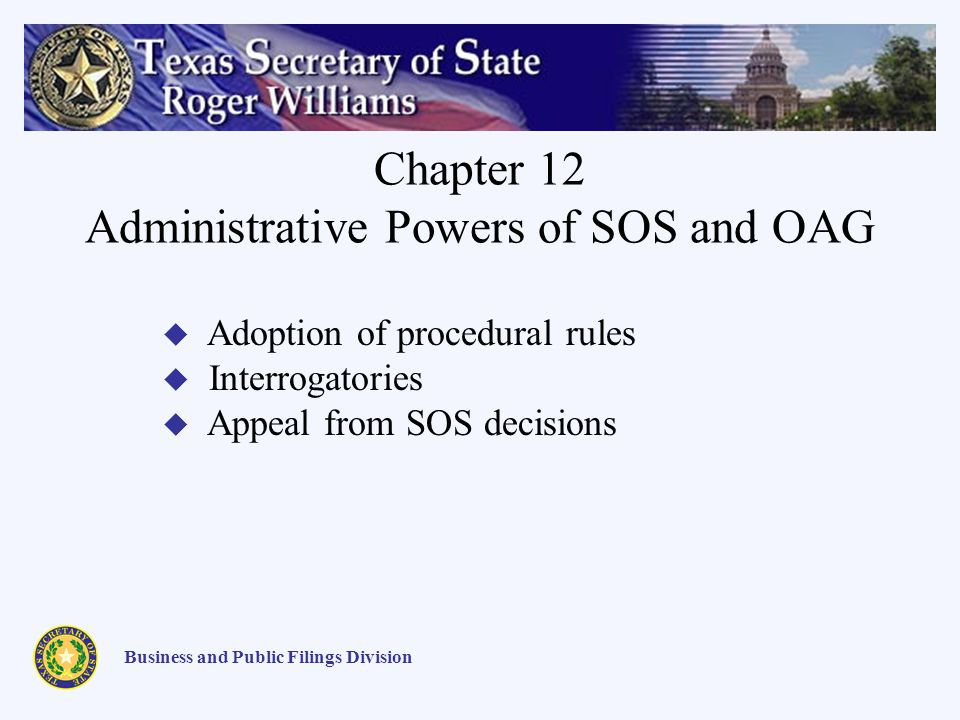 Chapter 12 Administrative Powers of SOS and OAG Business and Public Filings Division Adoption of procedural rules Interrogatories Appeal from SOS decisions