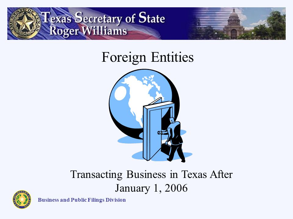 Business and Public Filings Division Foreign Entities Transacting Business in Texas After January 1, 2006