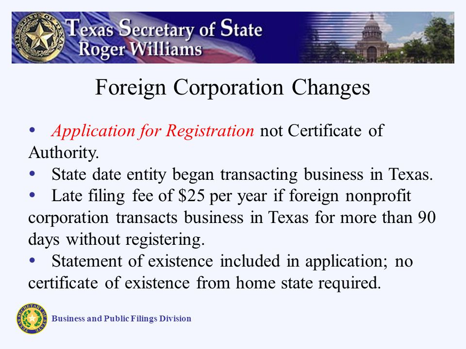 Foreign Corporation Changes Business and Public Filings Division Application for Registration not Certificate of Authority.