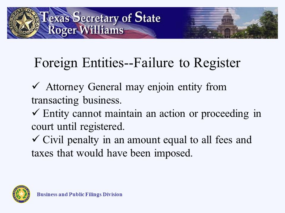 Business and Public Filings Division Foreign Entities--Failure to Register Attorney General may enjoin entity from transacting business.