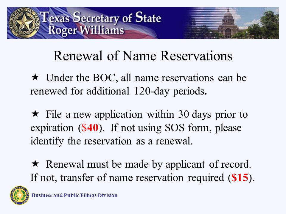 Renewal of Name Reservations Business and Public Filings Division Under the BOC, all name reservations can be renewed for additional 120-day periods.