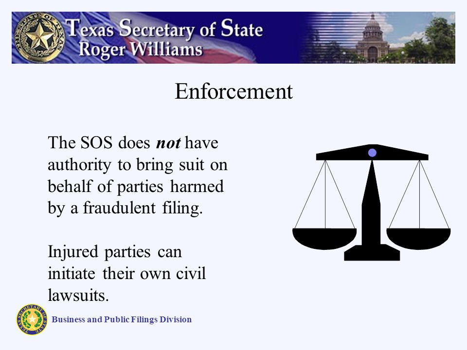 Enforcement Business and Public Filings Division The SOS does not have authority to bring suit on behalf of parties harmed by a fraudulent filing.