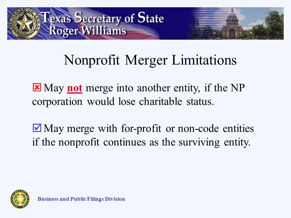 Nonprofit Merger Limitations Business and Public Filings Division May not merge into another entity, if the NP corporation would lose charitable status.