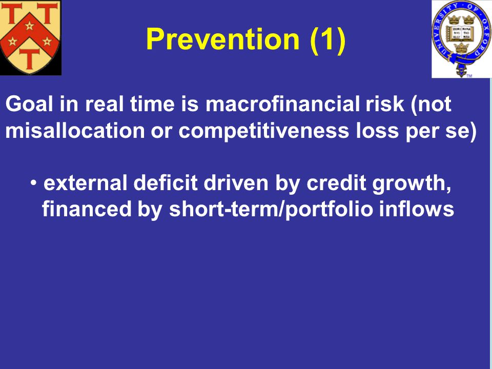 Prevention (1) Goal in real time is macrofinancial risk (not misallocation or competitiveness loss per se) external deficit driven by credit growth, financed by short-term/portfolio inflows