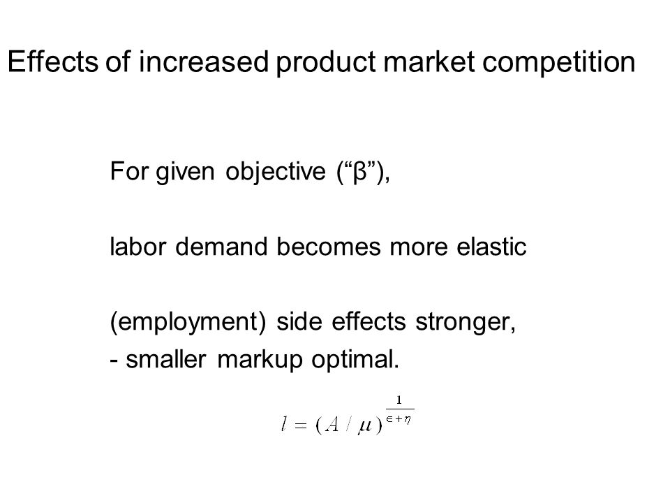 For given objective (β), labor demand becomes more elastic (employment) side effects stronger, - smaller markup optimal.