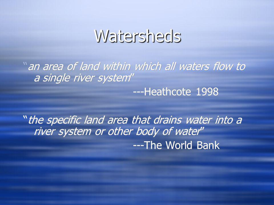 WatershedsWatersheds an area of land within which all waters flow to a single river system ---Heathcote 1998 the specific land area that drains water into a river system or other body of water ---The World Bank an area of land within which all waters flow to a single river system ---Heathcote 1998 the specific land area that drains water into a river system or other body of water ---The World Bank