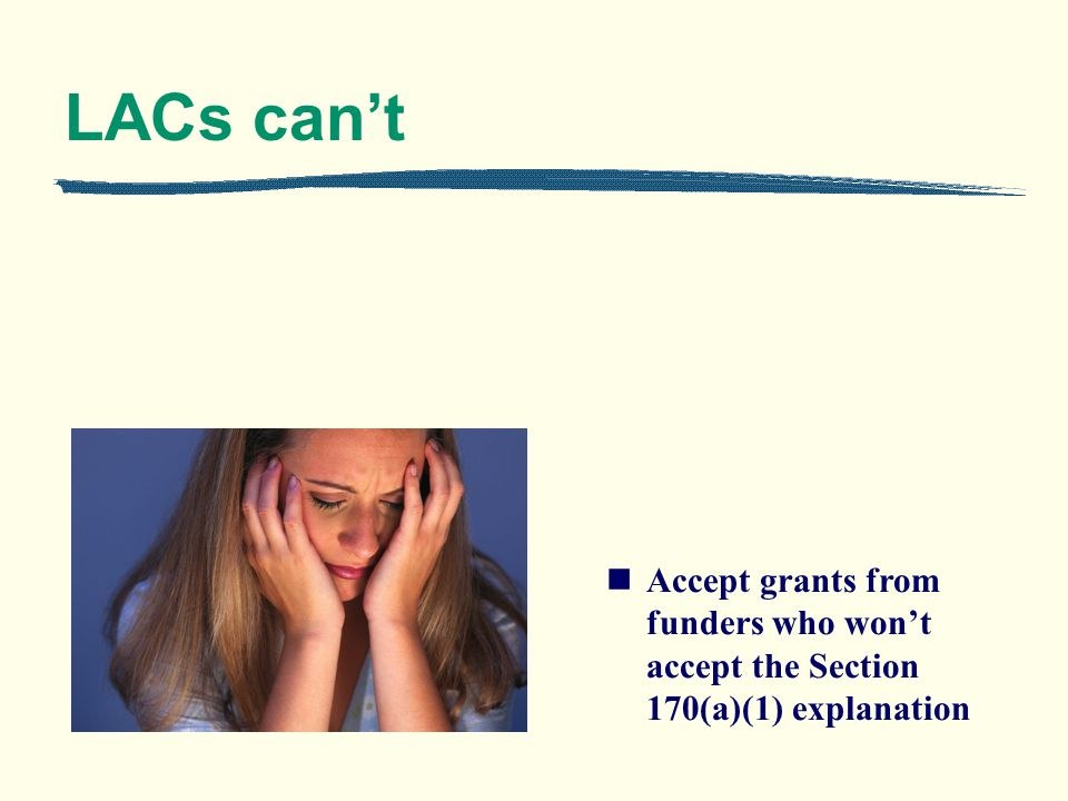 LACs cant Accept grants from funders who wont accept the Section 170(a)(1) explanation