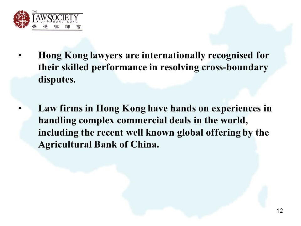 12 Hong Kong lawyers are internationally recognised for their skilled performance in resolving cross-boundary disputes.