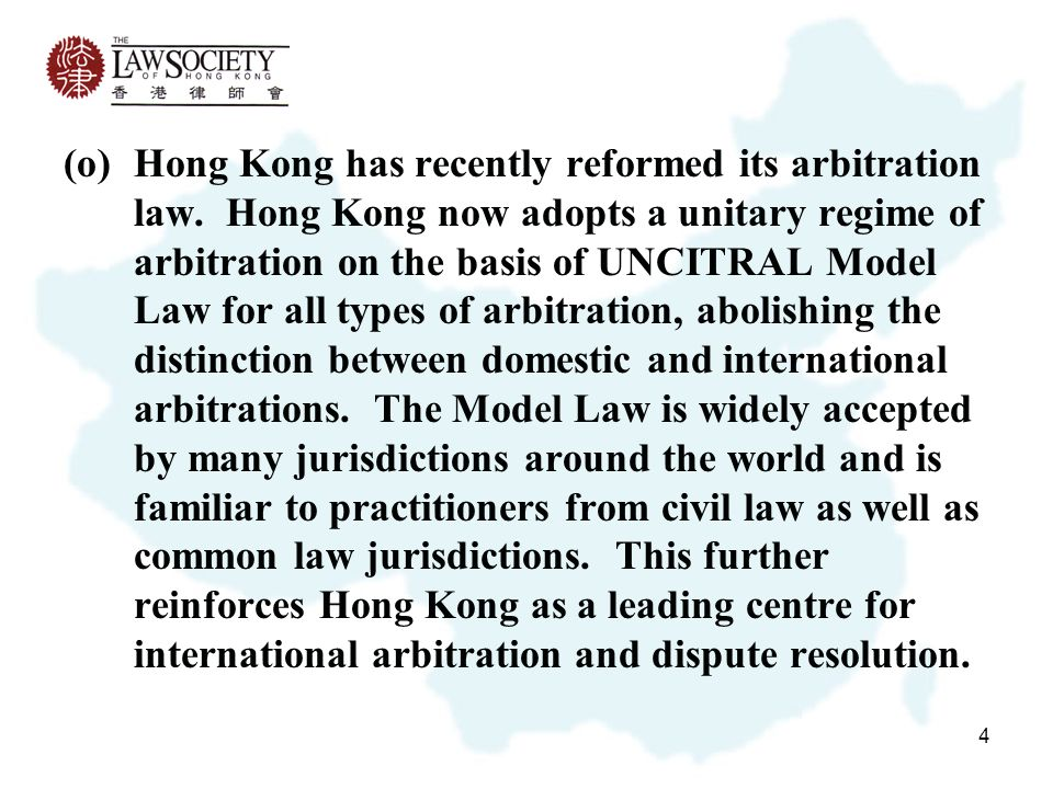 4 (o)Hong Kong has recently reformed its arbitration law.