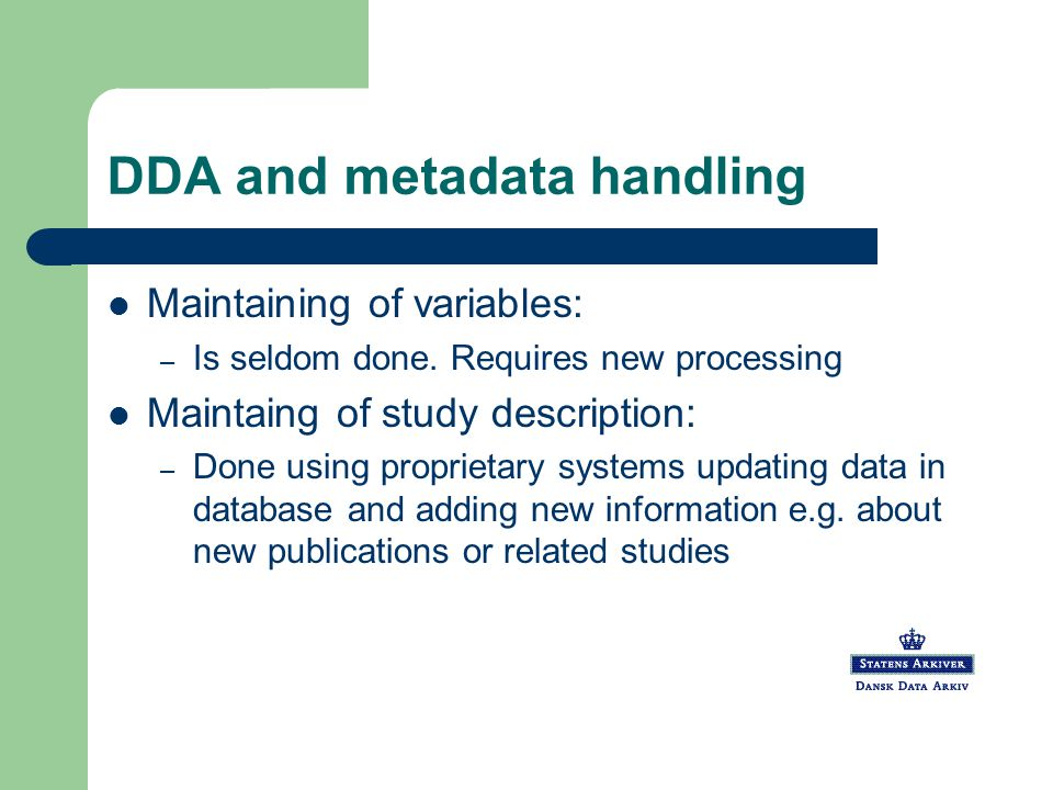 DDA and metadata handling Maintaining of variables: – Is seldom done.