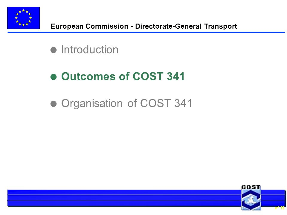 European Commission - Directorate-General Transport n° 13 l Introduction l Outcomes of COST 341 l Organisation of COST 341
