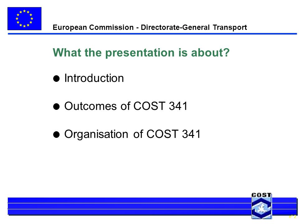 European Commission - Directorate-General Transport n° 2 What the presentation is about.