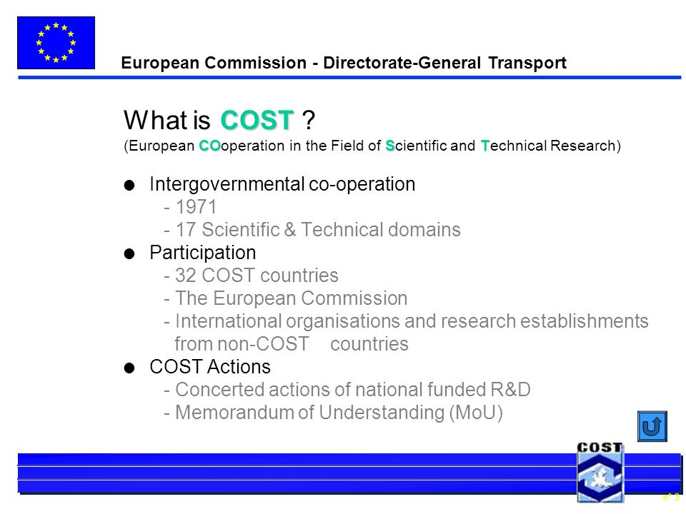 European Commission - Directorate-General Transport n° 3 COST What is COST .