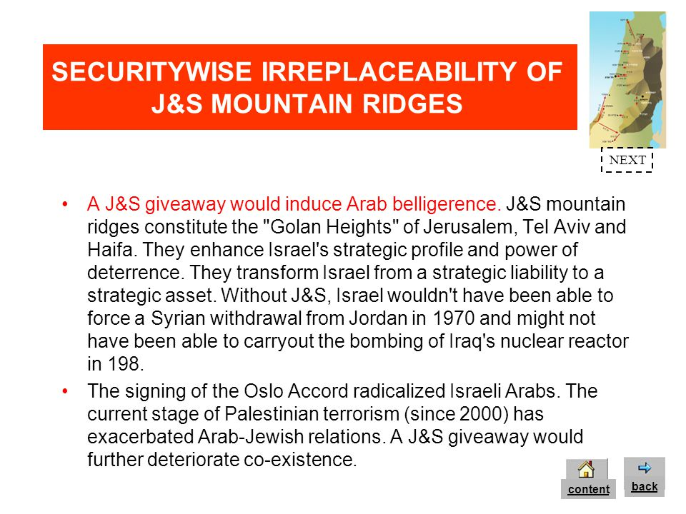 J&S mountain ridges prevent Israel s coverage by Arab surveillance systems, thus enhancing Israel s defensive and offensive capabilities.