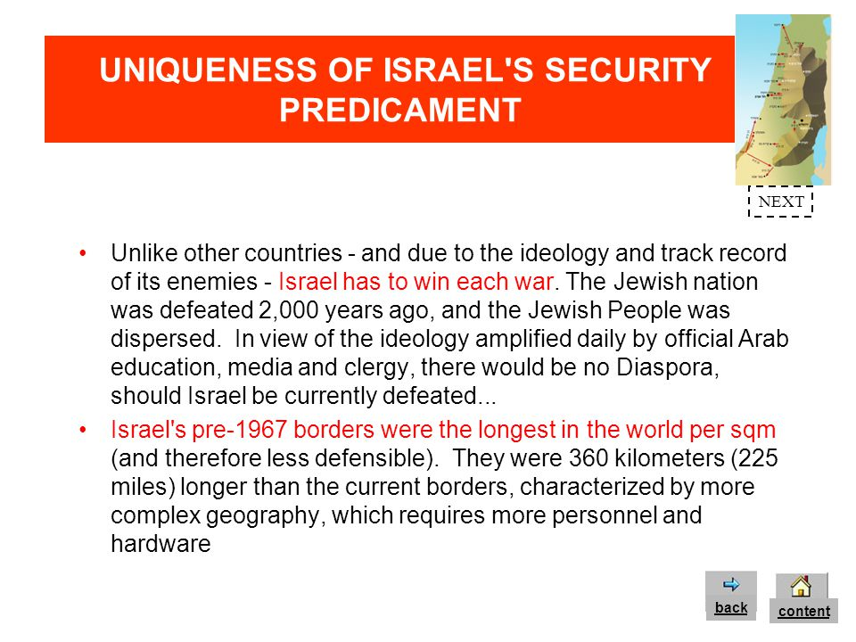 UNIQUENESS OF ISRAEL S SECURITY PREDICAMENT The geographic depth of J&S, Golan Heights and Sinai enabled Israel to fend off the 1973 surprise offensive.