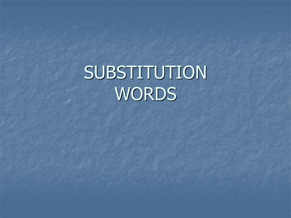 SUBSTITUTION WORDS