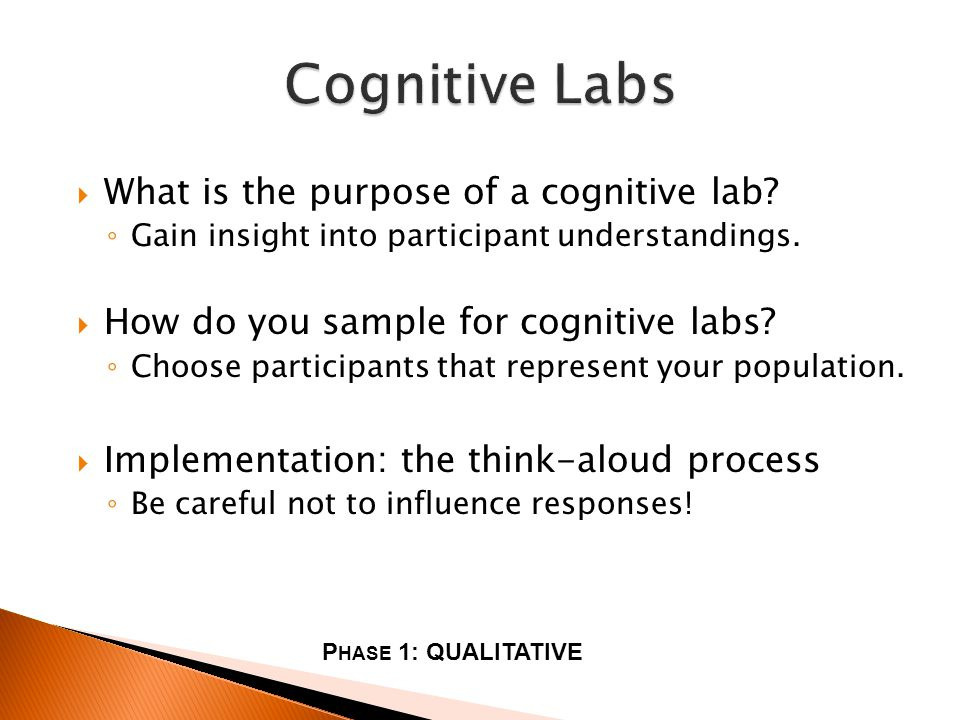 What is the purpose of a cognitive lab. Gain insight into participant understandings.