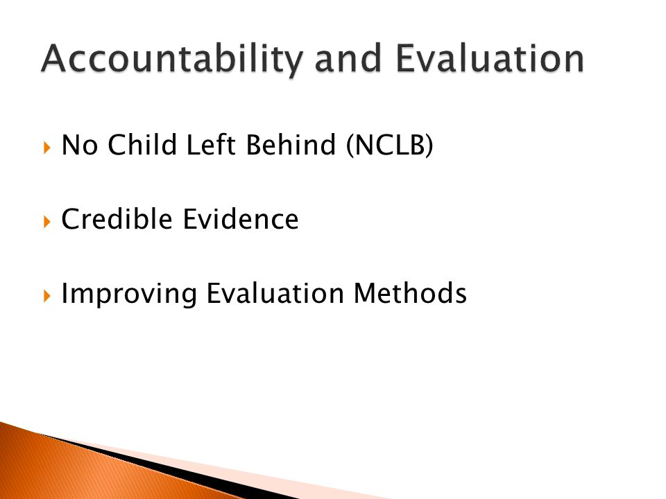 No Child Left Behind (NCLB) Credible Evidence Improving Evaluation Methods