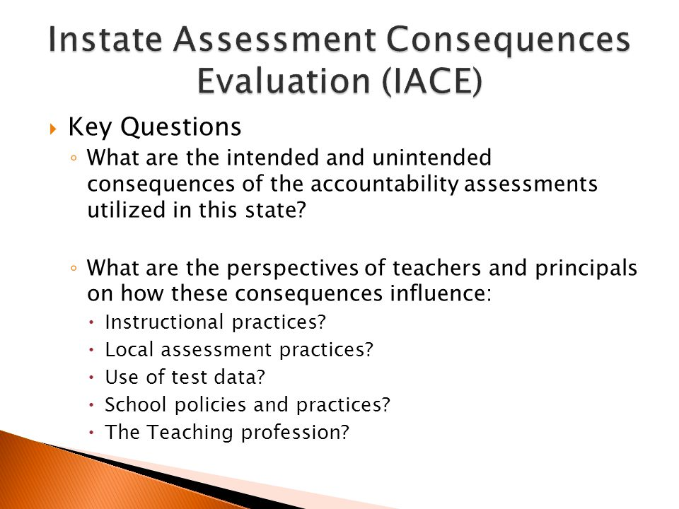 Key Questions What are the intended and unintended consequences of the accountability assessments utilized in this state.