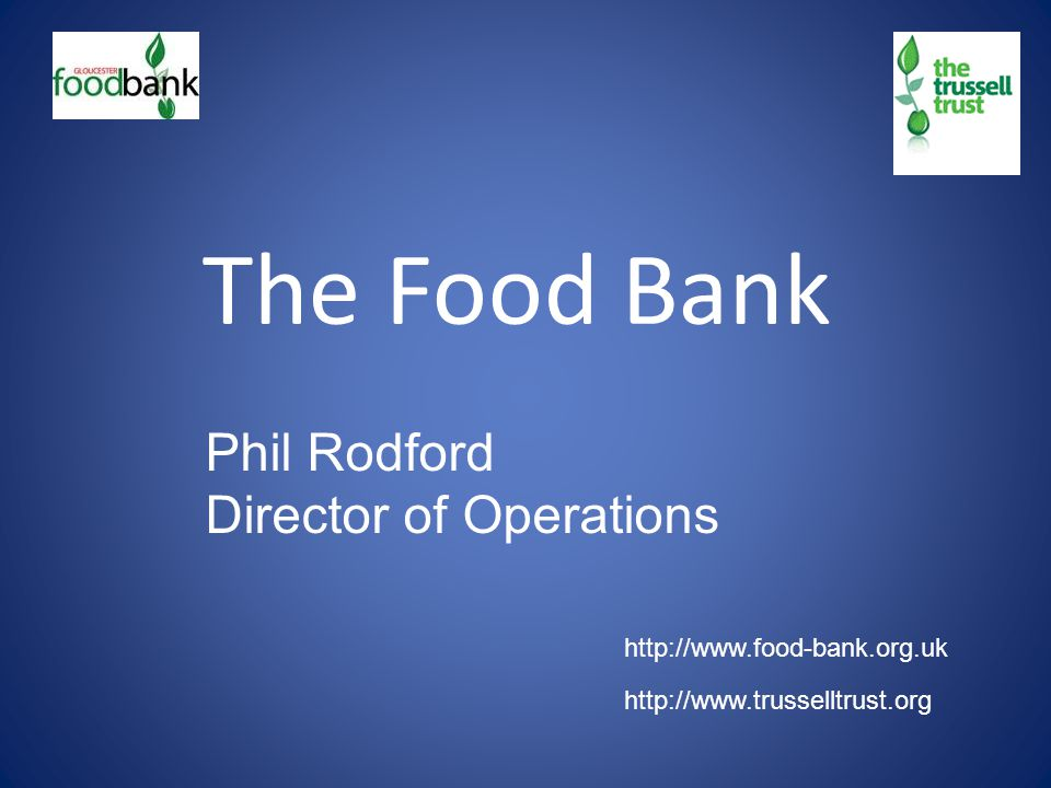 The Food Bank Phil Rodford Director of Operations http://www.food-bank.org.uk http://www.trusselltrust.org