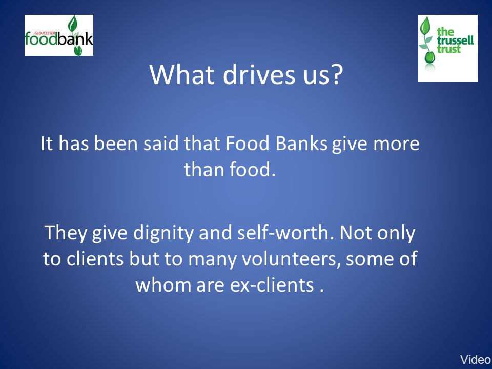 What drives us. It has been said that Food Banks give more than food.