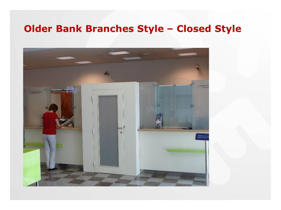 Older Bank Branches Style – Closed Style