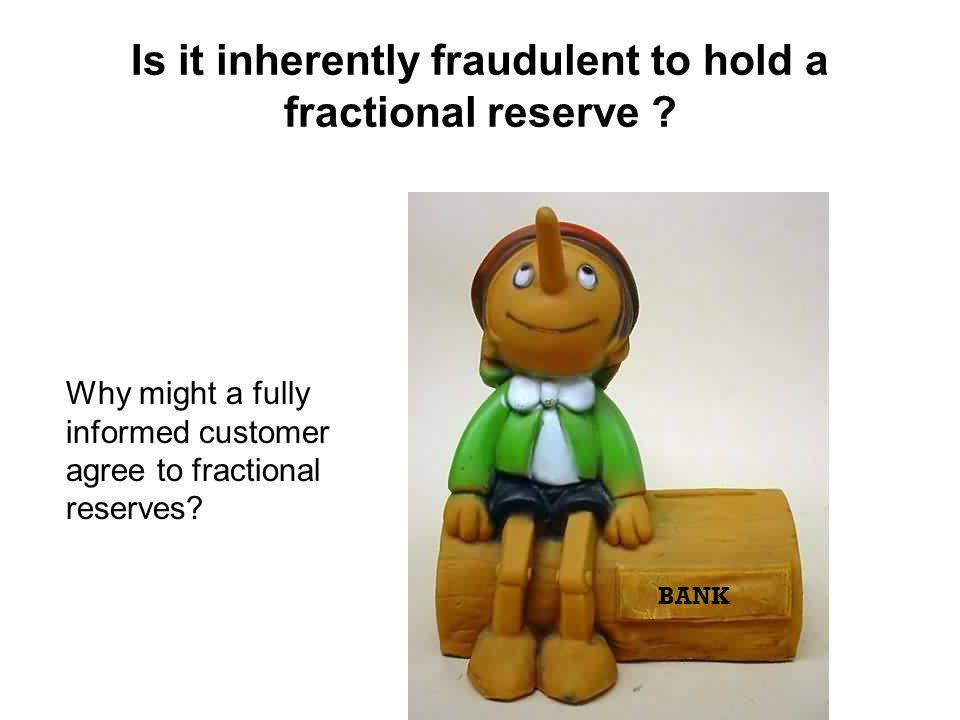 BANK Is it inherently fraudulent to hold a fractional reserve .