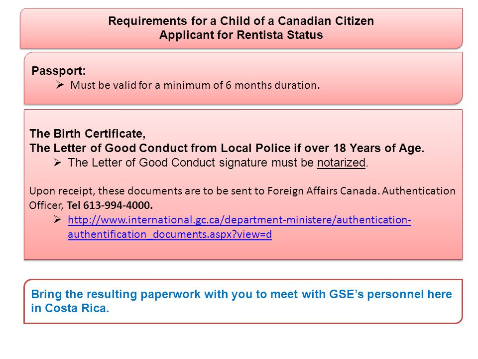 Requirements for a Child of a Canadian Citizen Applicant for Rentista Status Requirements for a Child of a Canadian Citizen Applicant for Rentista Status The Birth Certificate, The Letter of Good Conduct from Local Police if over 18 Years of Age.