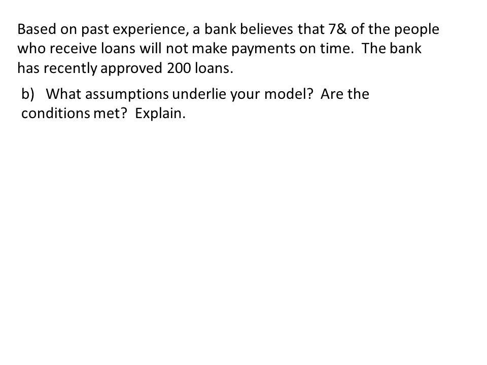 Based on past experience, a bank believes that 7& of the people who receive loans will not make payments on time.