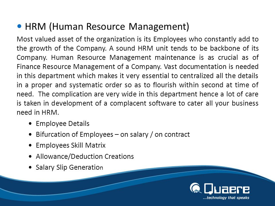 HRM (Human Resource Management) Most valued asset of the organization is its Employees who constantly add to the growth of the Company.