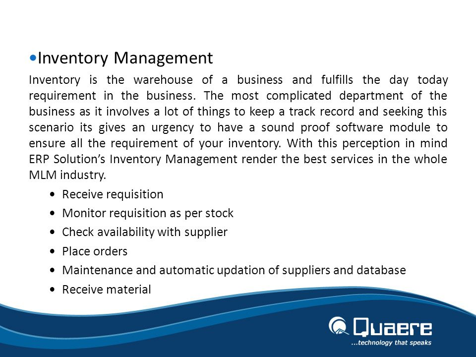 Inventory Management Inventory is the warehouse of a business and fulfills the day today requirement in the business.