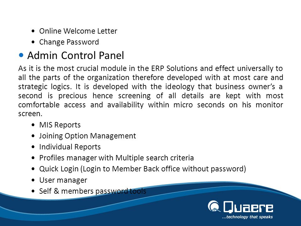 Online Welcome Letter Change Password Admin Control Panel As it is the most crucial module in the ERP Solutions and effect universally to all the parts of the organization therefore developed with at most care and strategic logics.