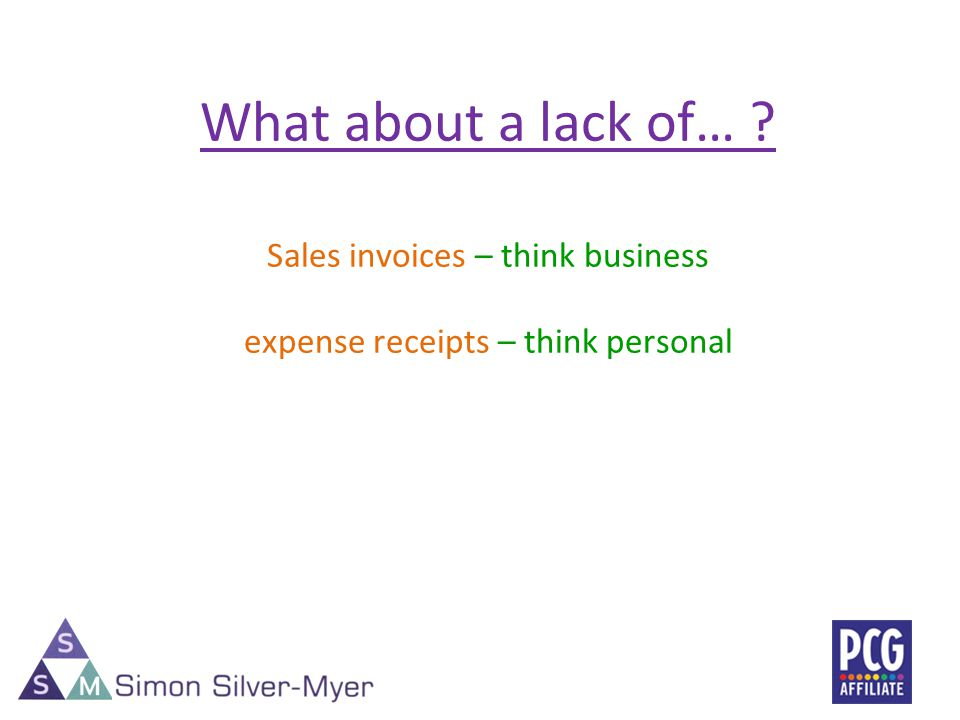 What about a lack of… Sales invoices – think business expense receipts – think personal