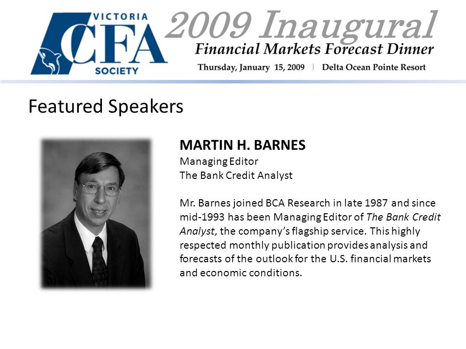 Featured Speakers MARTIN H. BARNES Managing Editor The Bank Credit Analyst Mr.