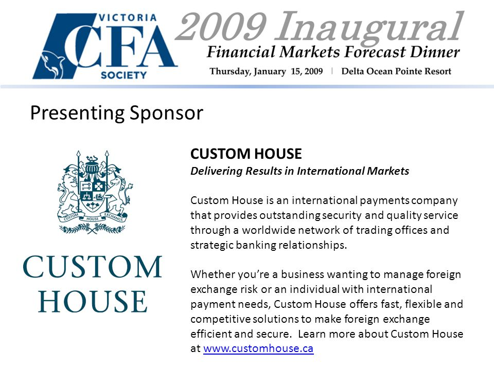 Presenting Sponsor CUSTOM HOUSE Delivering Results in International Markets Custom House is an international payments company that provides outstanding security and quality service through a worldwide network of trading offices and strategic banking relationships.