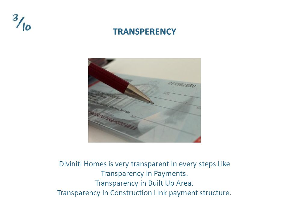 TRANSPERENCY Diviniti Homes is very transparent in every steps Like Transparency in Payments.