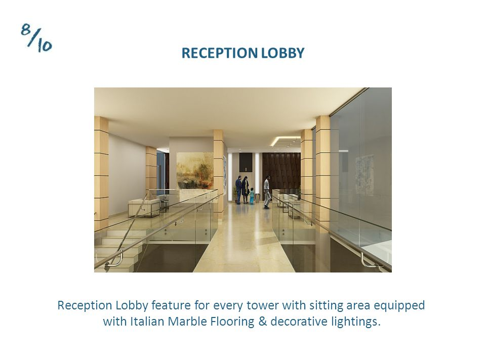 Reception Lobby feature for every tower with sitting area equipped with Italian Marble Flooring & decorative lightings.