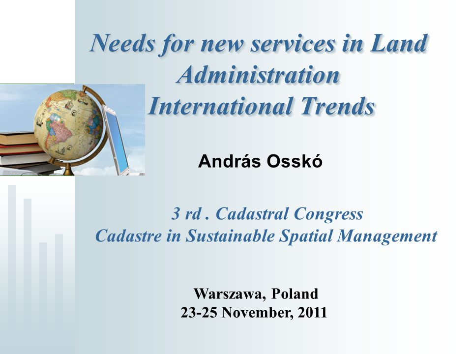 Needs for new services in Land Administration International Trends András Osskó 3 rd.
