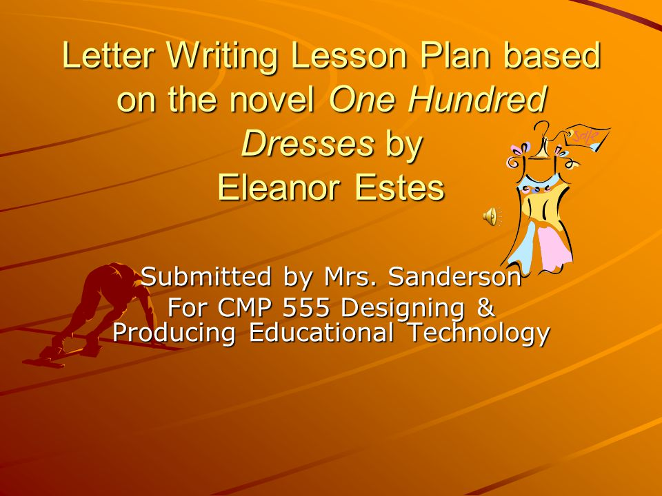 Letter Writing Lesson Plan based on the novel One Hundred Dresses by Eleanor Estes Submitted by Mrs.