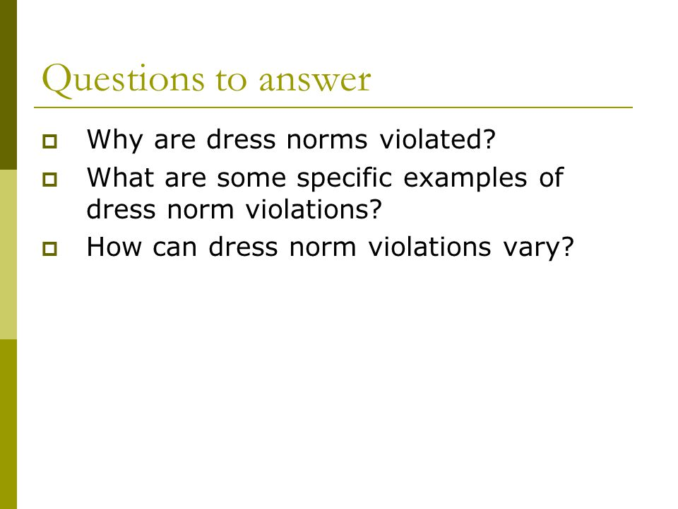 Questions to answer Why are dress norms violated.
