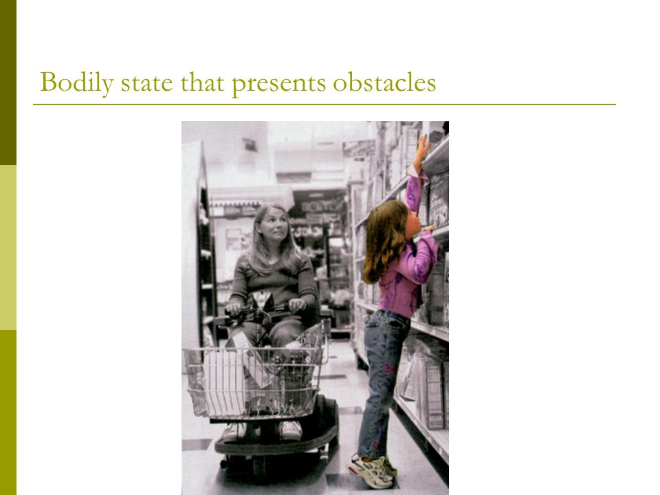Bodily state that presents obstacles
