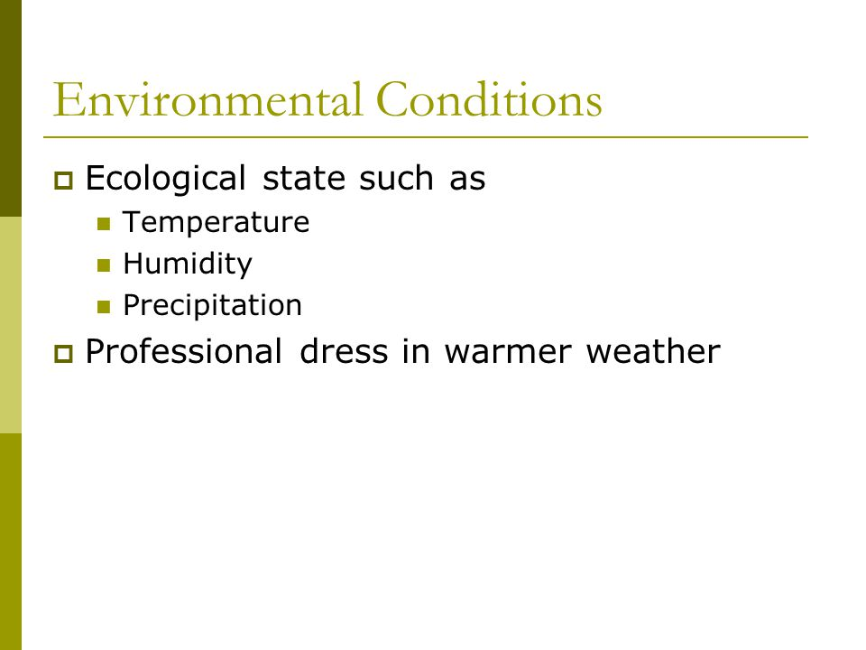 Environmental Conditions Ecological state such as Temperature Humidity Precipitation Professional dress in warmer weather