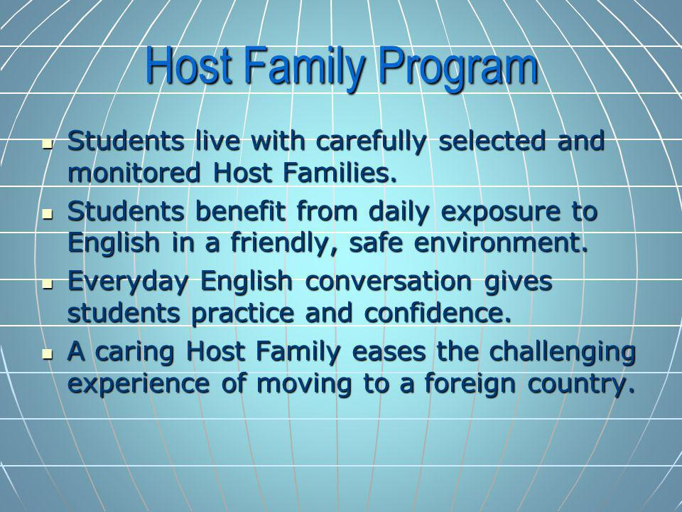 Host Family Program Students live with carefully selected and monitored Host Families.